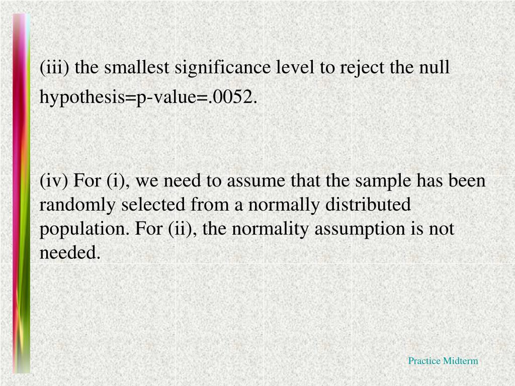 (iii) the smallest significance level to reject the null hypothesis=p-value=.0052.