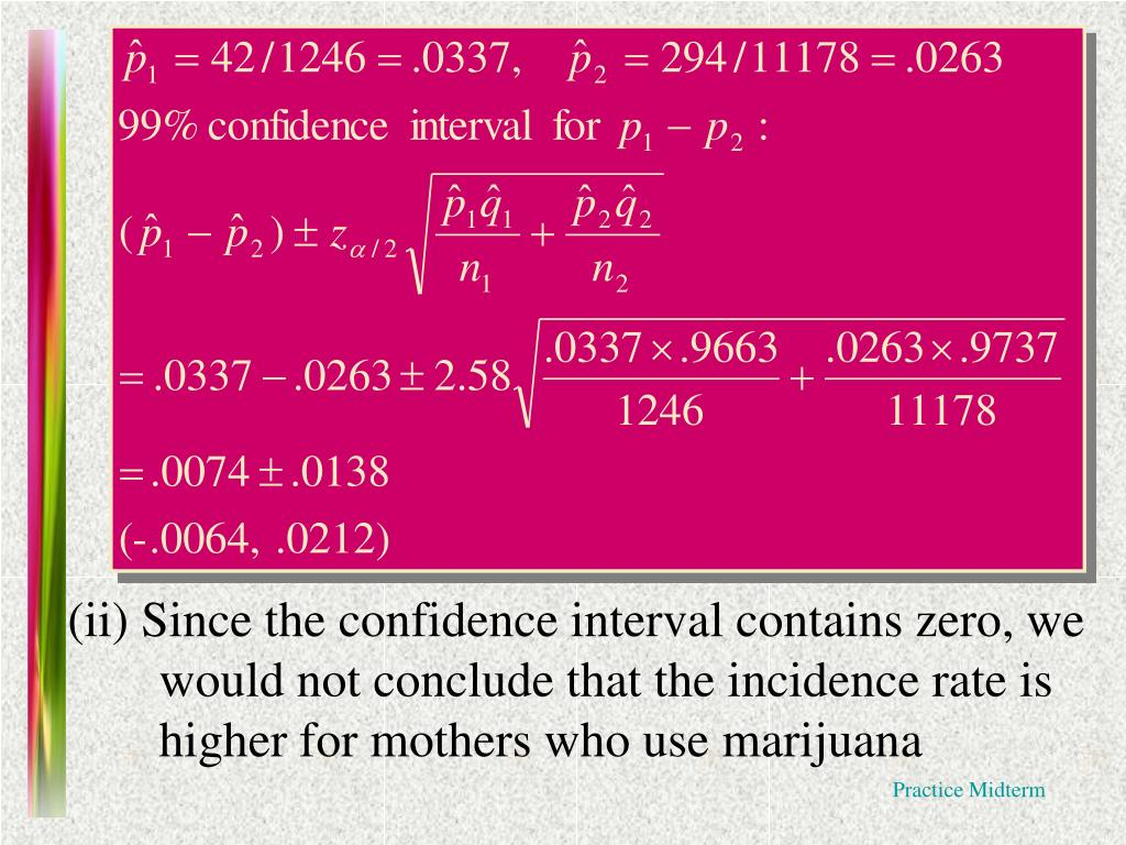 (ii) Since the confidence interval contains zero, we would not conclude that the incidence rate is higher for mothers who use marijuana