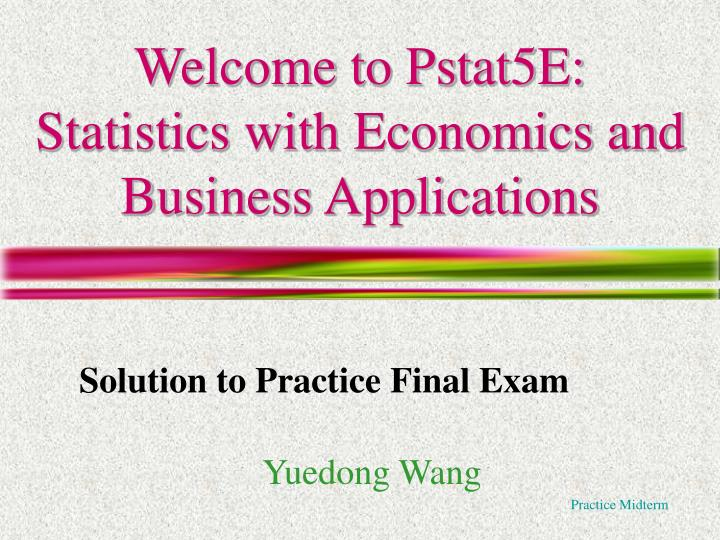 Welcome to pstat5e statistics with economics and business applications