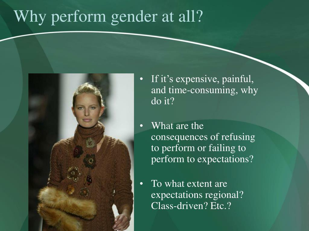 Why perform gender at all?