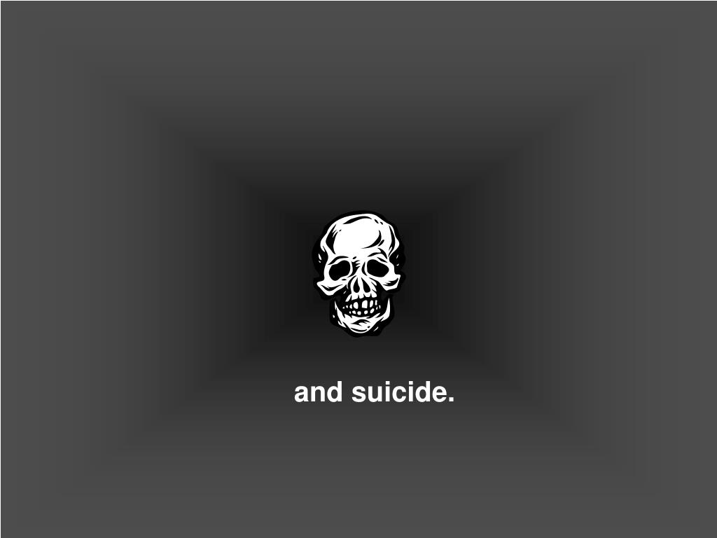 and suicide.
