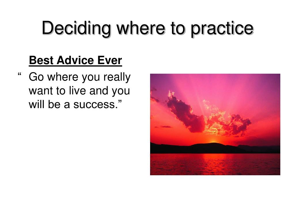 Deciding where to practice