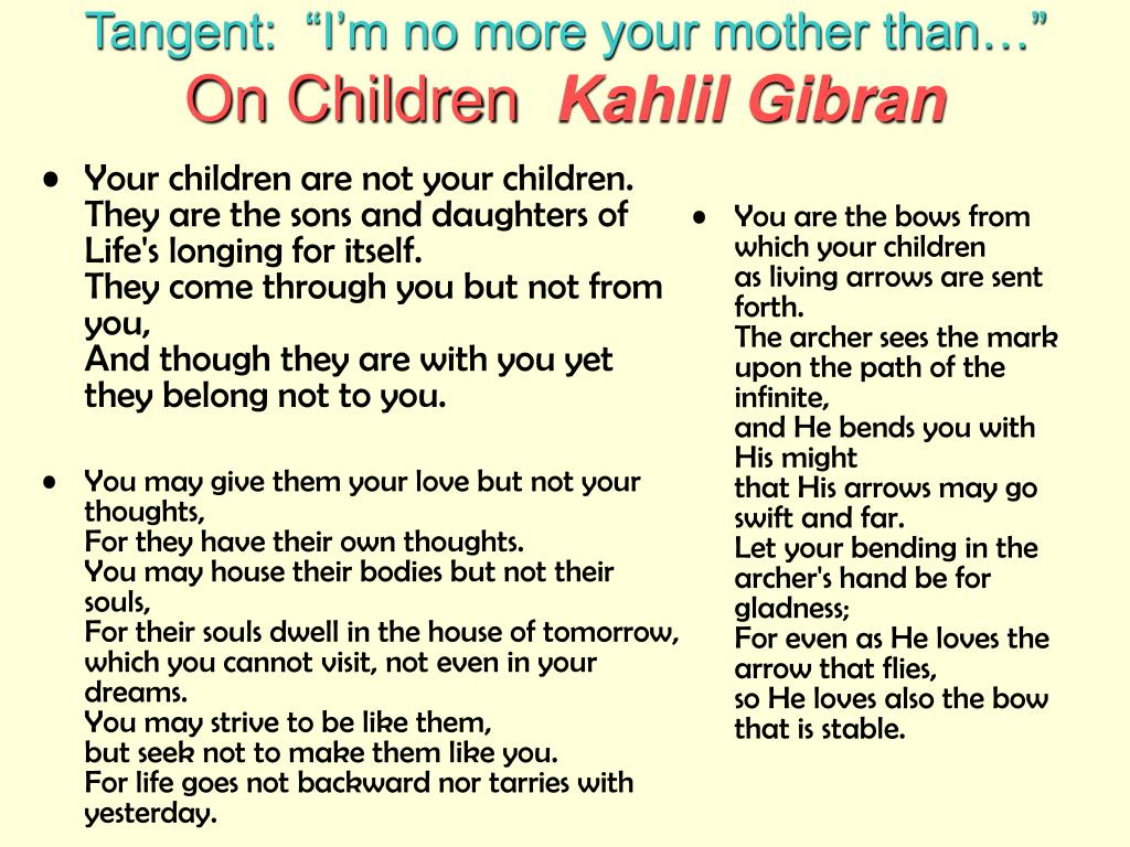Your children are not your children.