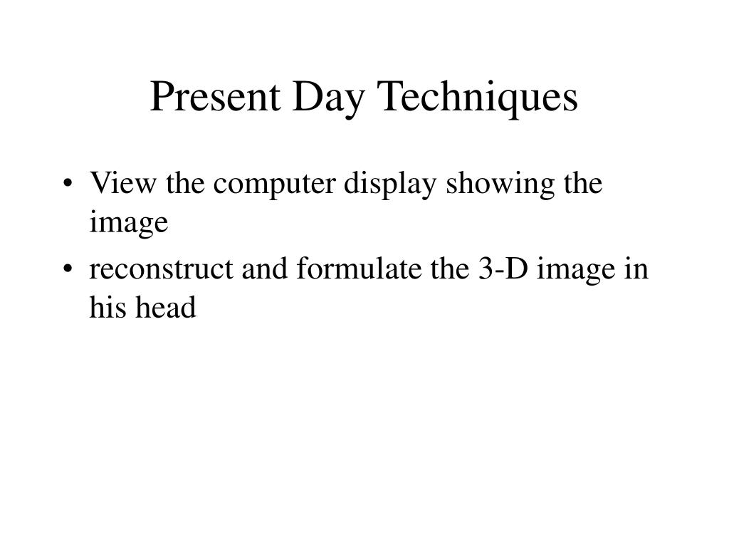 Present Day Techniques