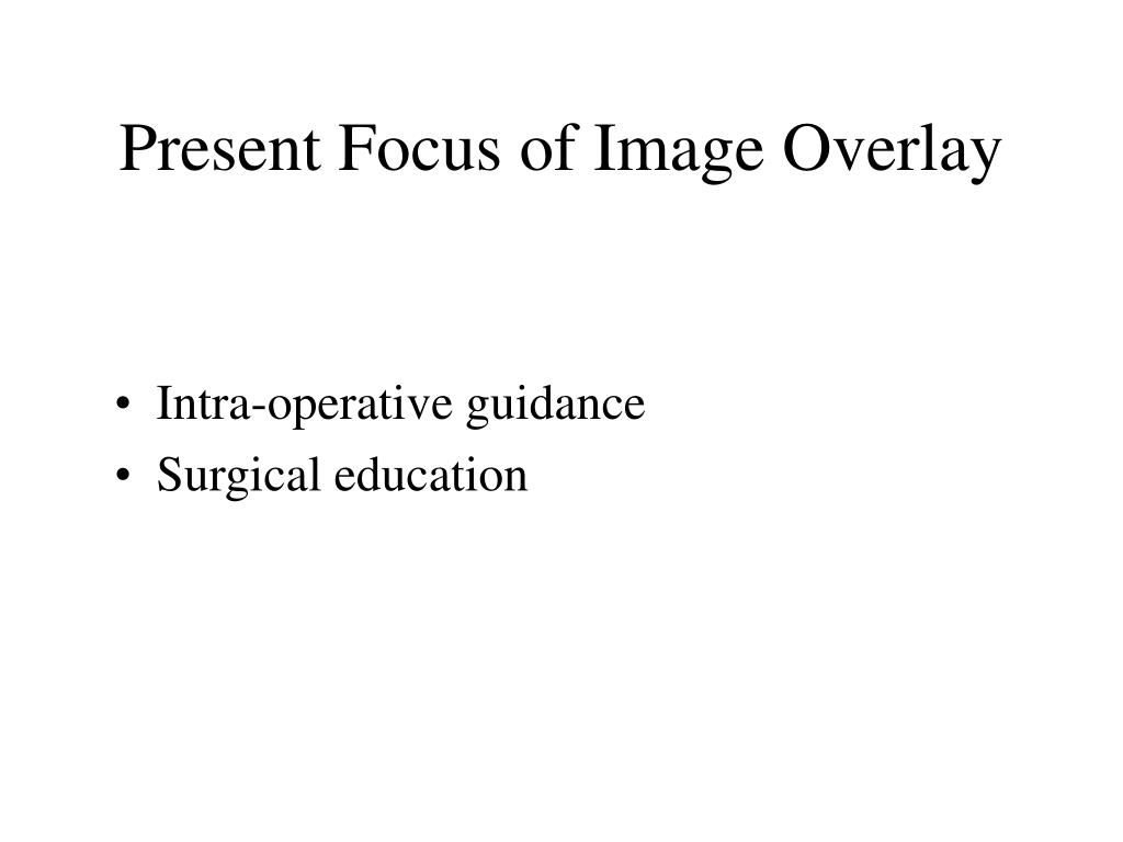 Present Focus of Image Overlay