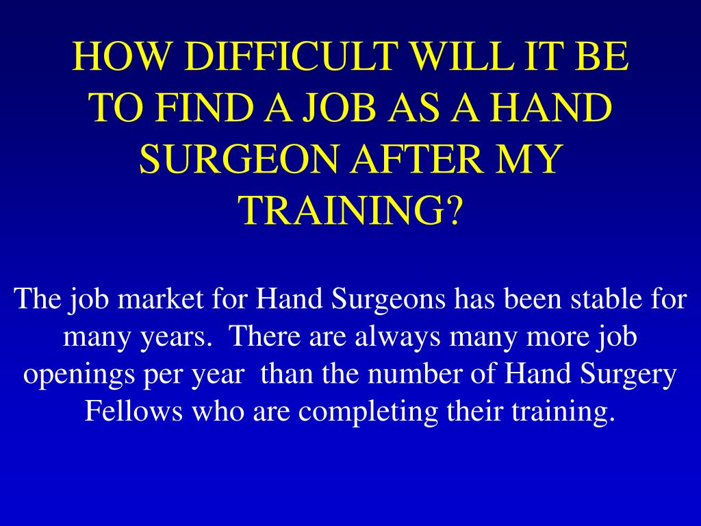 HOW DIFFICULT WILL IT BE TO FIND A JOB AS A HAND SURGEON AFTER MY TRAINING?