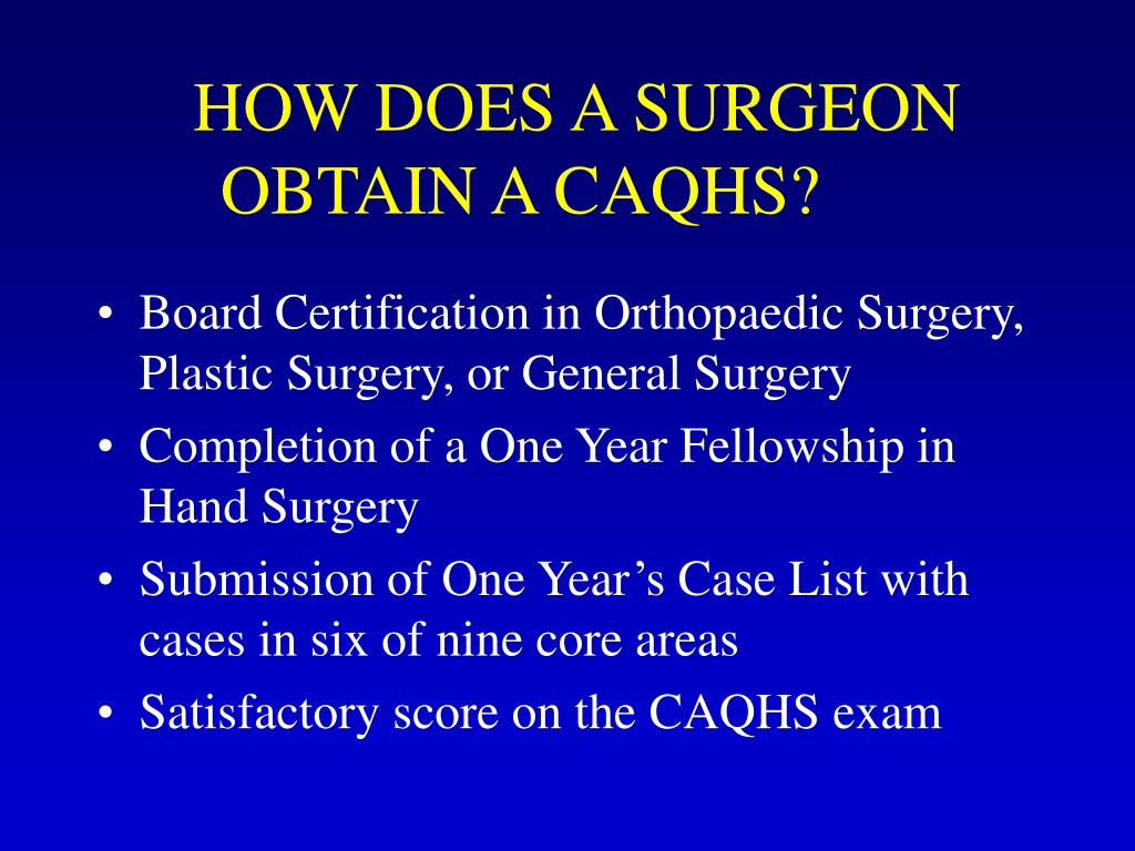 HOW DOES A SURGEON OBTAIN A CAQHS?