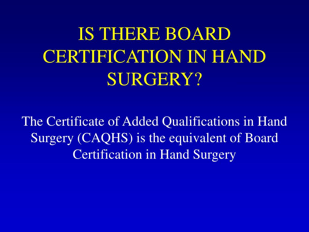 IS THERE BOARD CERTIFICATION IN HAND SURGERY?