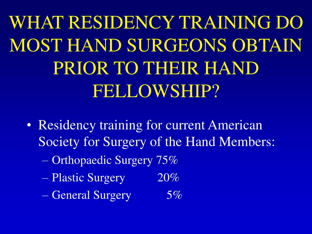 WHAT RESIDENCY TRAINING DO MOST HAND SURGEONS OBTAIN PRIOR TO THEIR HAND FELLOWSHIP?