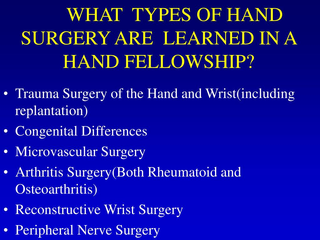 WHAT  TYPES OF HAND SURGERY ARE  LEARNED IN A HAND FELLOWSHIP?