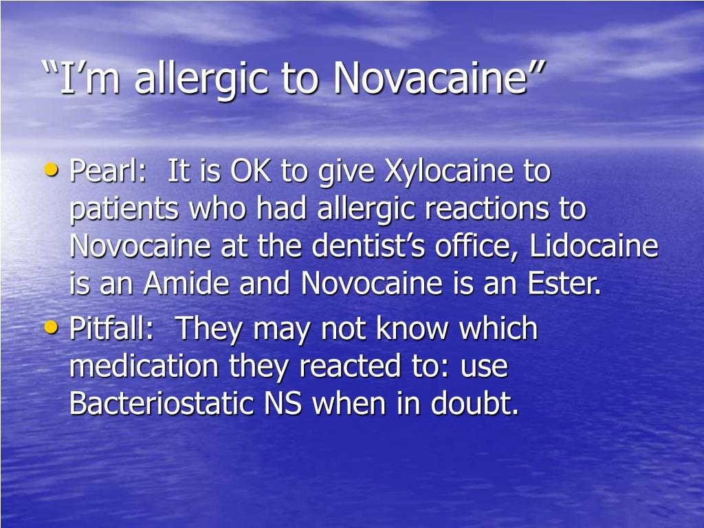 """I'm allergic to Novacaine"""
