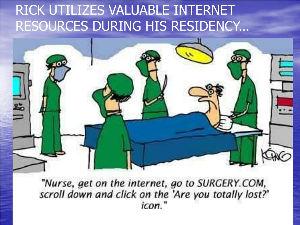 RICK UTILIZES VALUABLE INTERNET RESOURCES DURING HIS RESIDENCY…