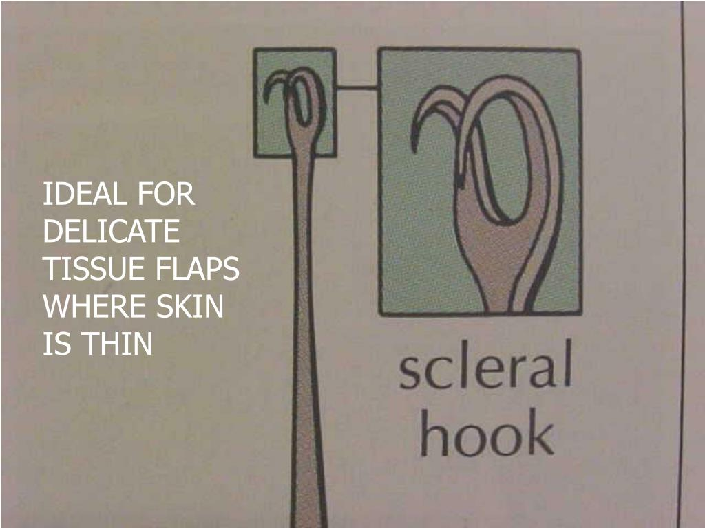 IDEAL FOR DELICATE TISSUE FLAPS WHERE SKIN IS THIN