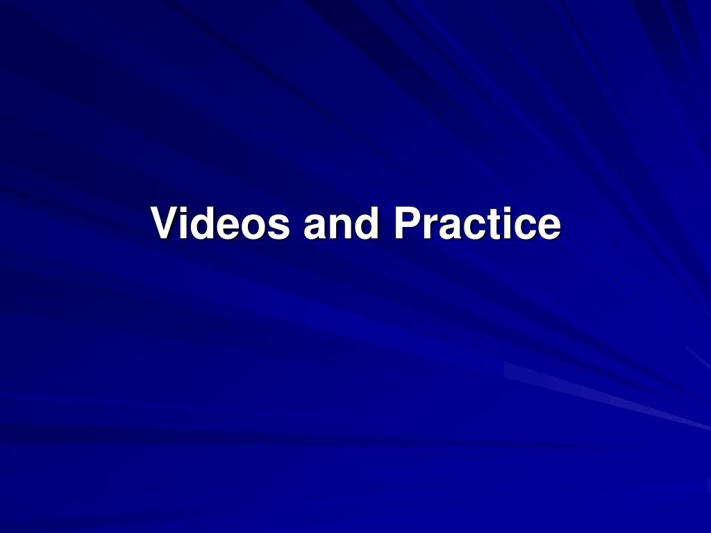 Videos and Practice