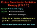 proton stereotactic radiation therapy p s r t