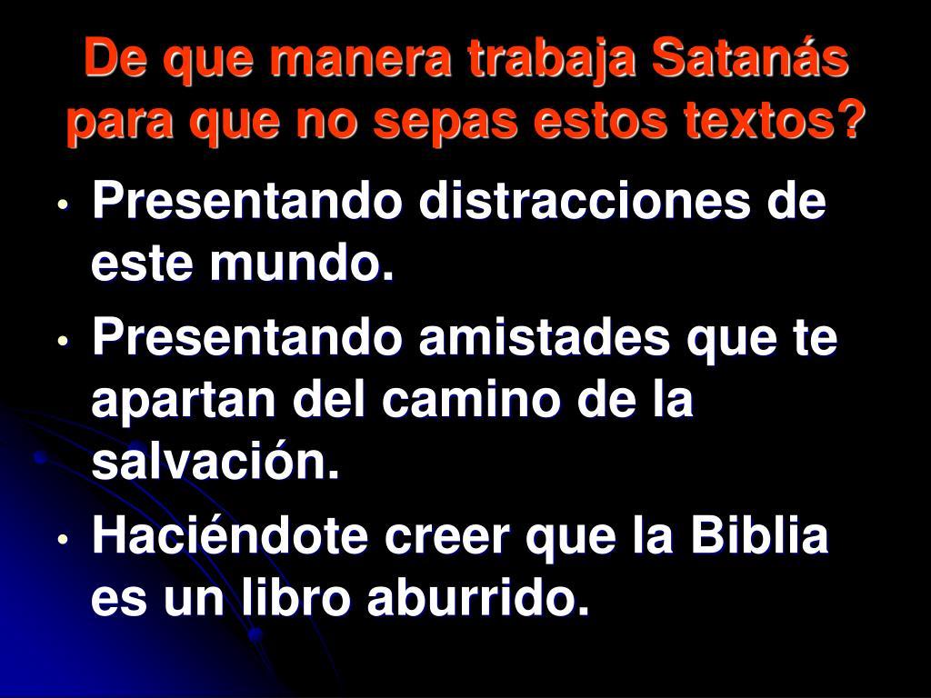 De que manera trabaja Satanás para que no sepas estos textos?