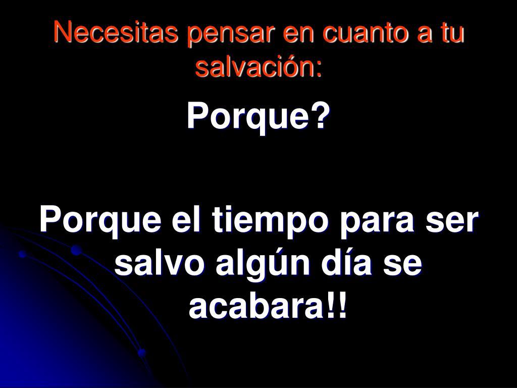 Necesitas pensar en cuanto a tu salvación: