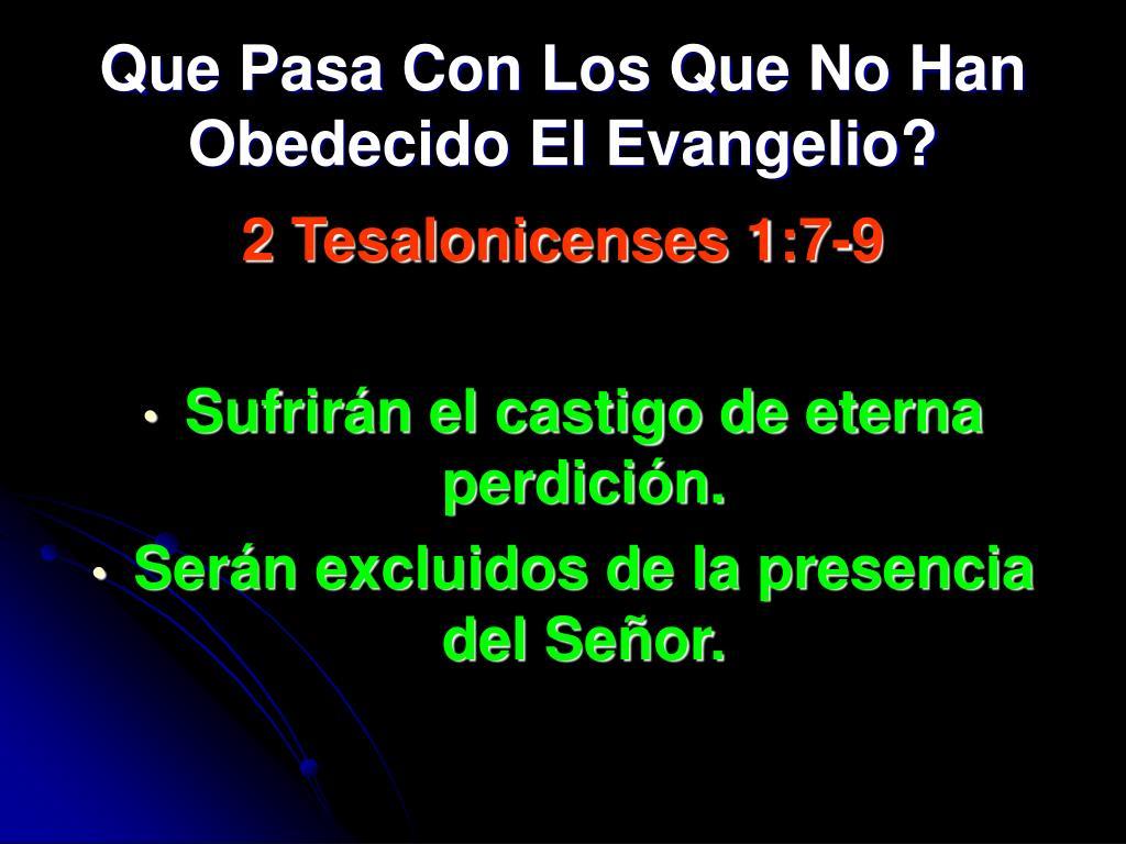 Que Pasa Con Los Que No Han Obedecido El Evangelio?