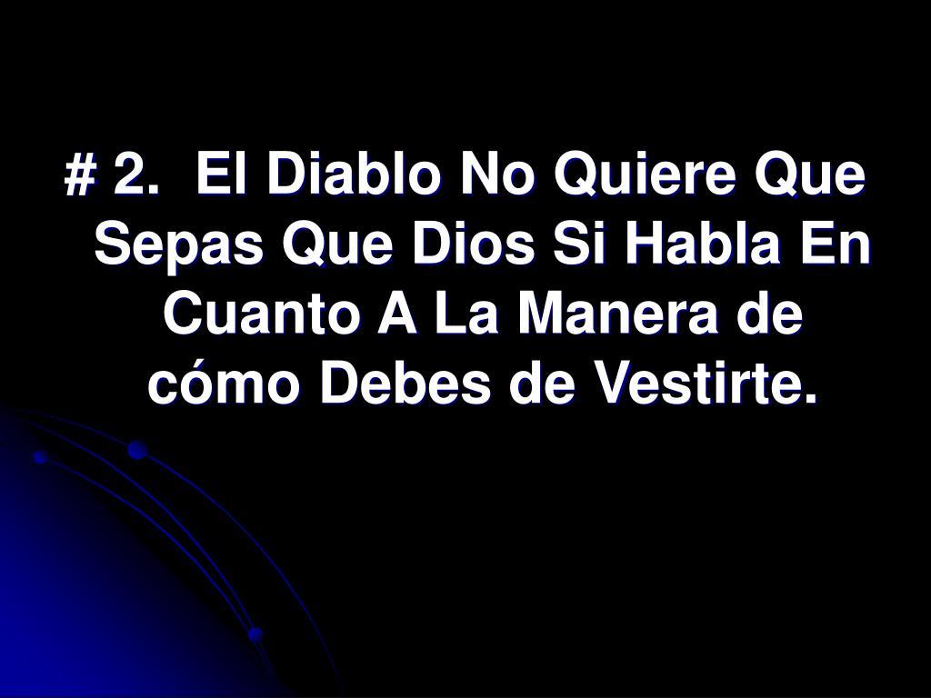 # 2.  El Diablo No Quiere Que Sepas Que Dios Si Habla En Cuanto A La Manera de cómo Debes de Vestirte.