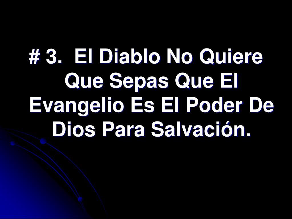 # 3.  El Diablo No Quiere Que Sepas Que El Evangelio Es El Poder De Dios Para Salvación.
