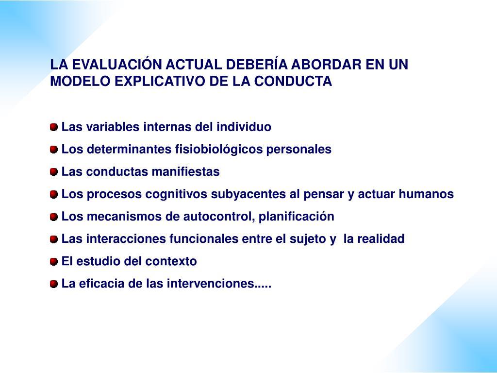 LA EVALUACIÓN ACTUAL DEBERÍA ABORDAR EN UN MODELO EXPLICATIVO DE LA CONDUCTA