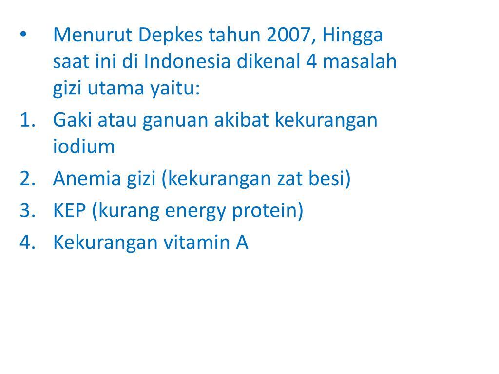 Menurut Depkes tahun 2007, Hingga saat ini di Indonesia dikenal 4 masalah gizi utama yaitu: