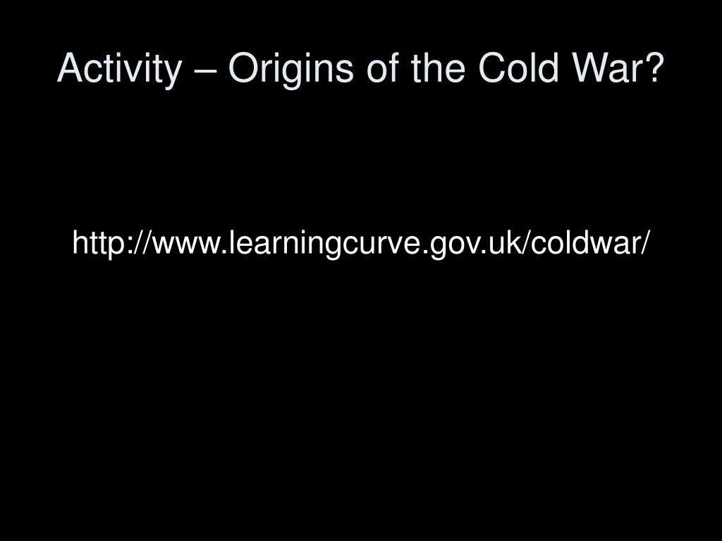 Activity – Origins of the Cold War?