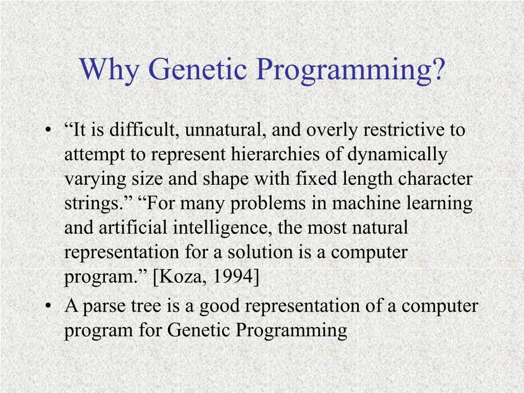 Why Genetic Programming?
