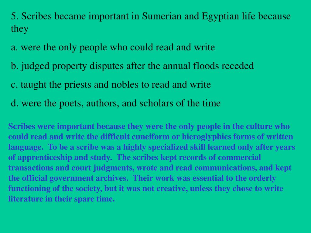 5. Scribes became important in Sumerian and Egyptian life because they