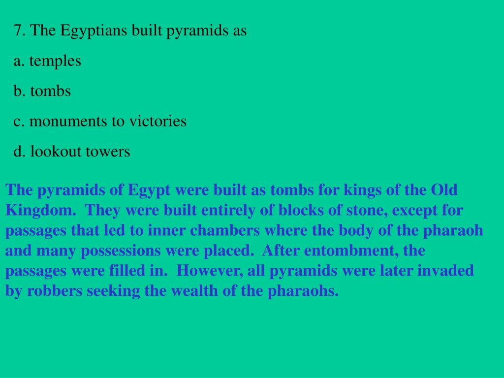 7. The Egyptians built pyramids as