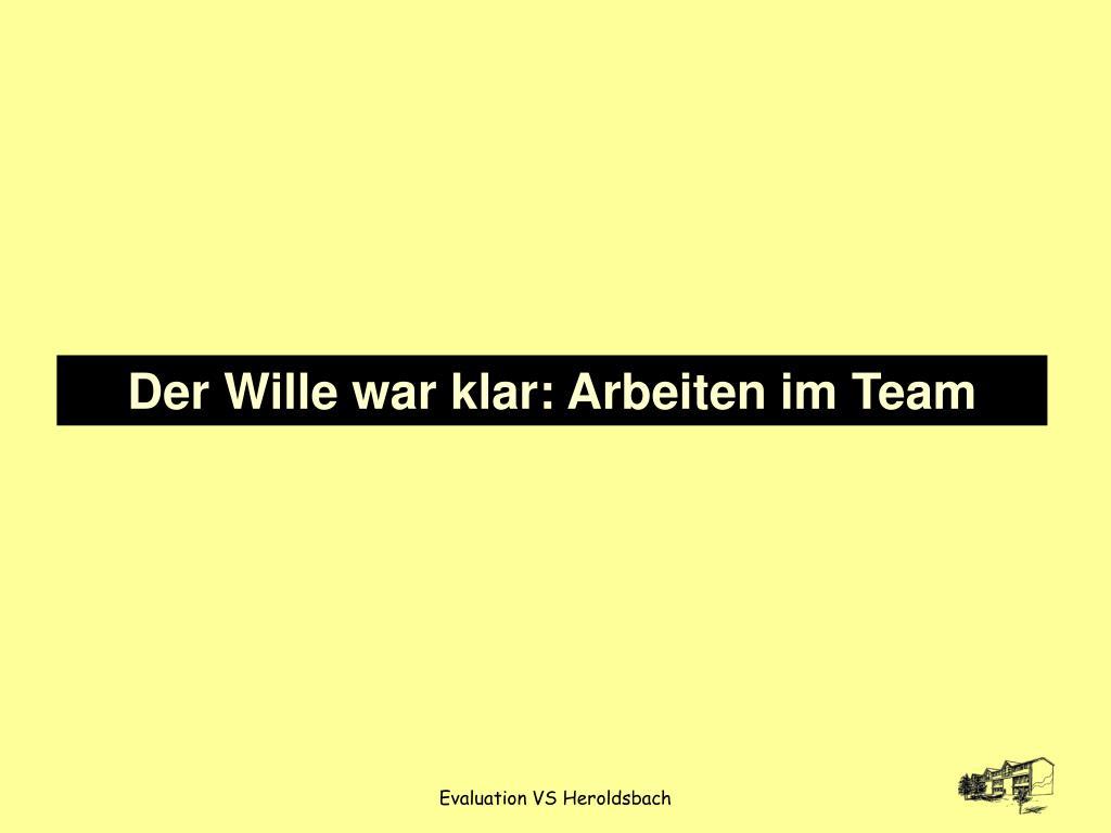 Der Wille war klar: Arbeiten im Team