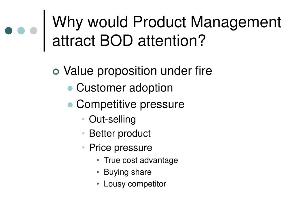 Why would Product Management attract BOD attention?