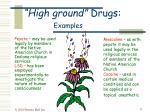 high ground drugs examples