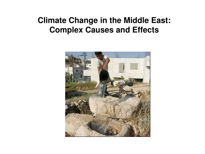 Climate change in the middle east complex causes and effects l.jpg