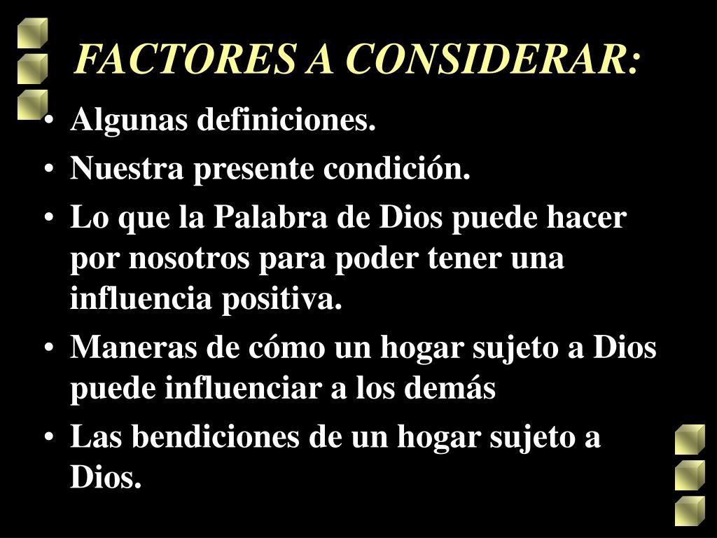 FACTORES A CONSIDERAR: