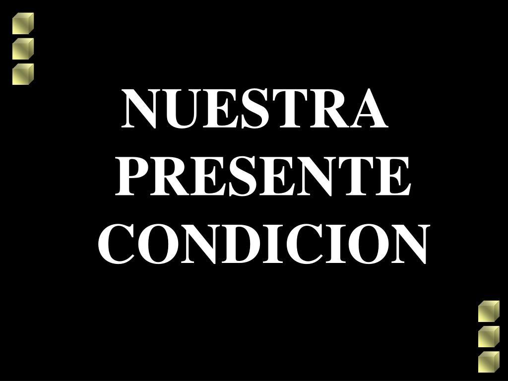 NUESTRA PRESENTE CONDICION