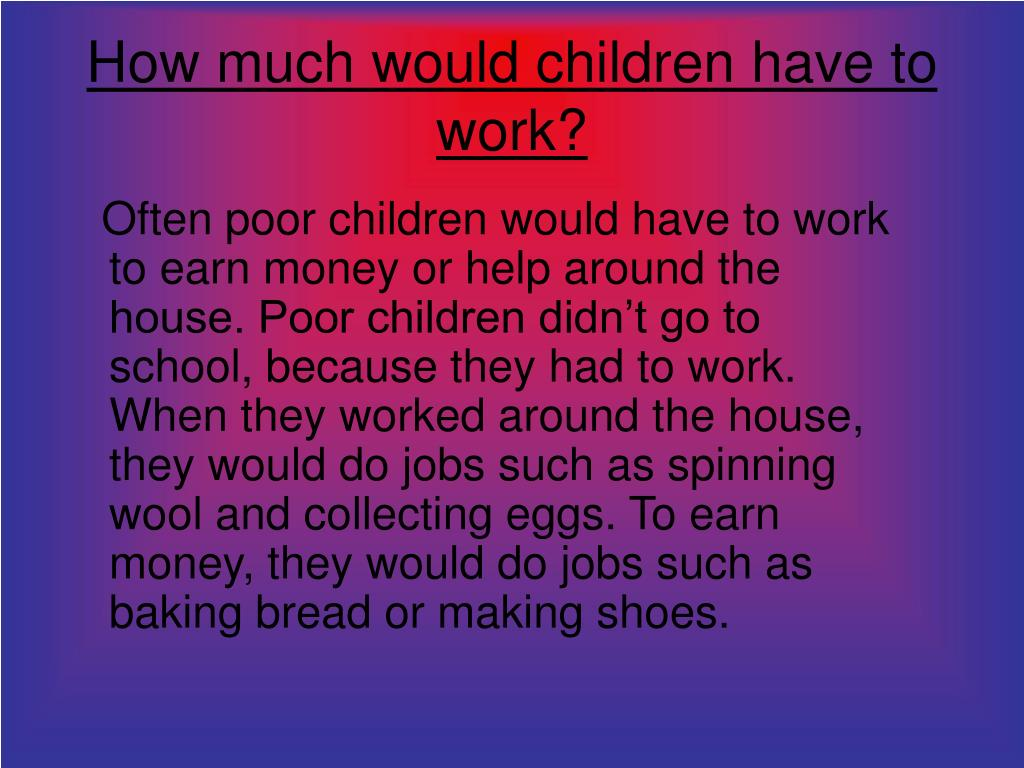 How much would children have to work?