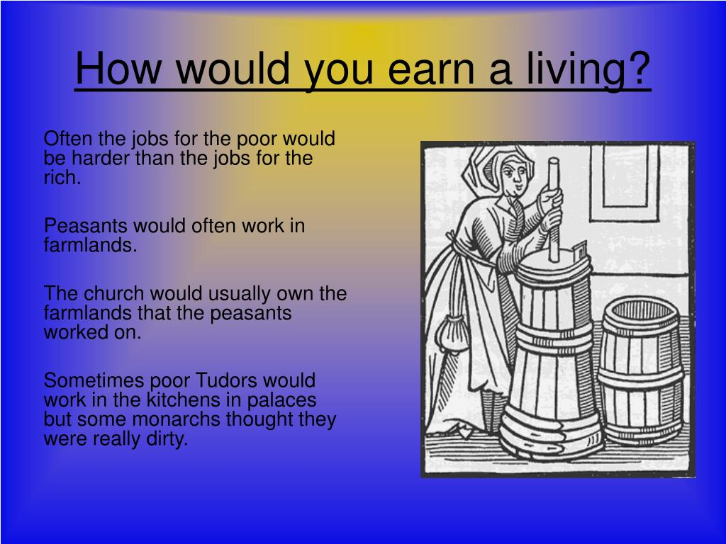 How would you earn a living?