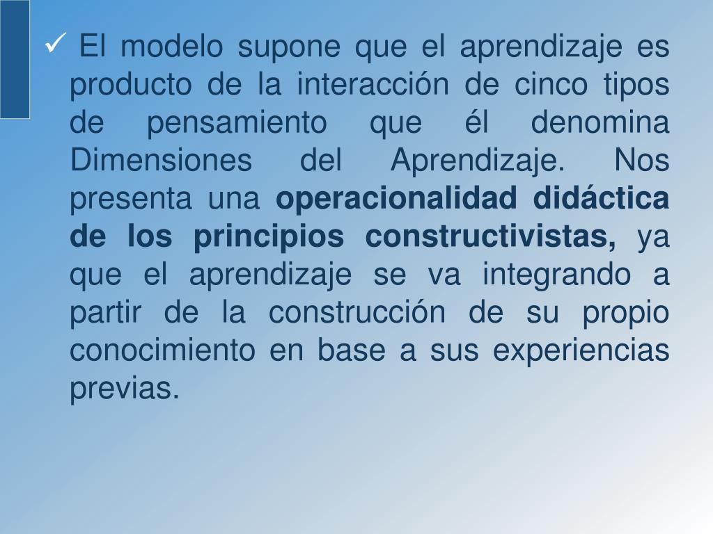 El modelo supone que el aprendizaje es producto de la interacción de cinco tipos de pensamiento que él denomina Dimensiones del Aprendizaje.