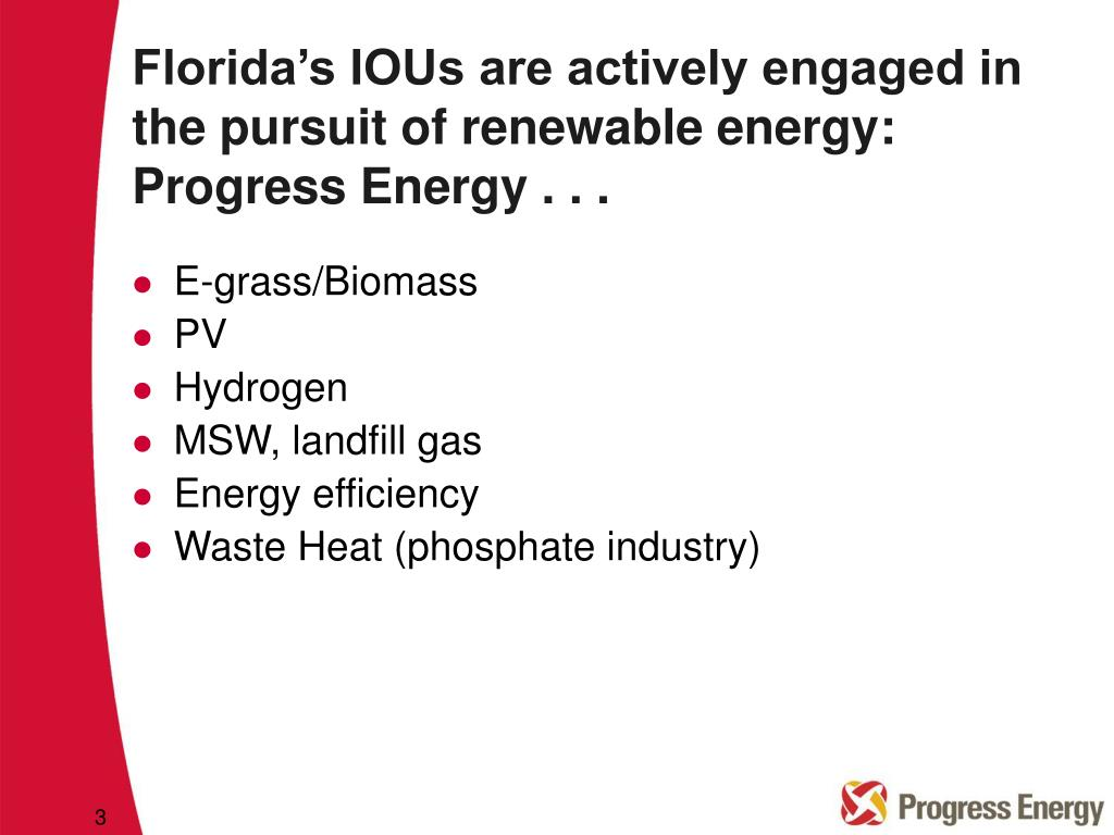 Florida's IOUs are actively engaged in the pursuit of renewable energy: Progress Energy . . .