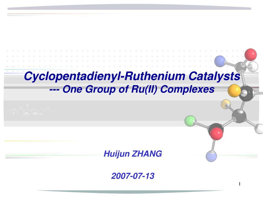 cyclopentadienyl ruthenium catalysts one group of ru ii complexes