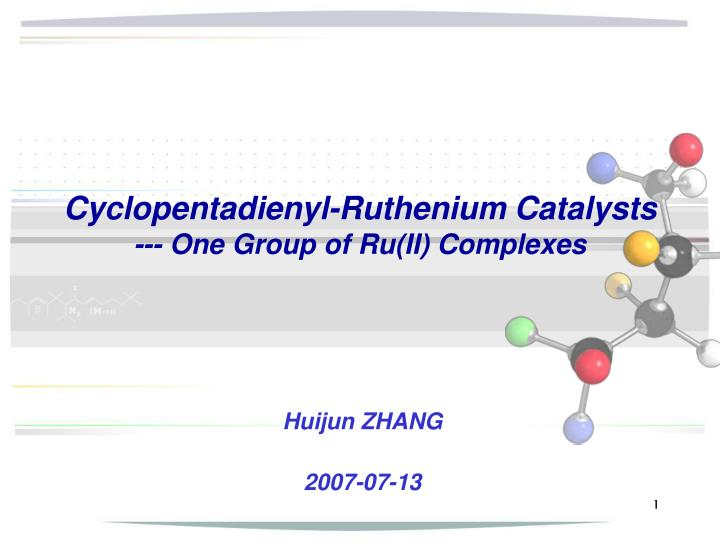 Cyclopentadienyl ruthenium catalysts one group of ru ii complexes