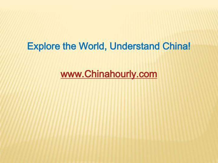 Explore the World, Understand China!