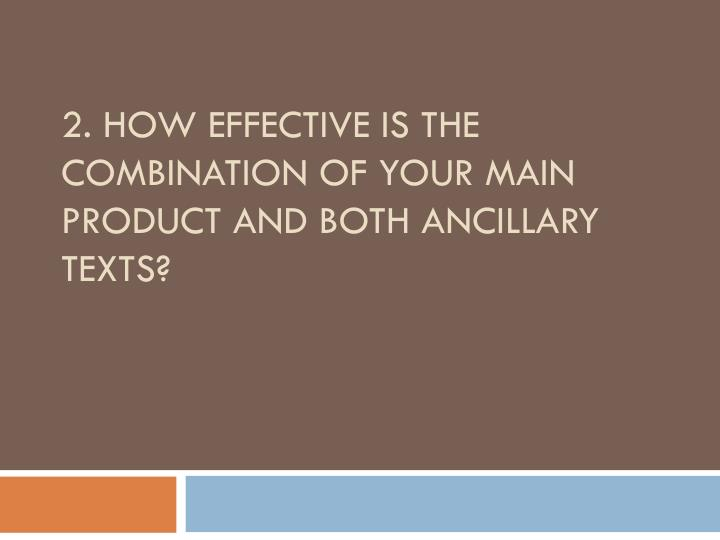 2 how effective is the combination of your main product and both ancillary texts