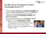 so why aren t all support centers knowledge driven