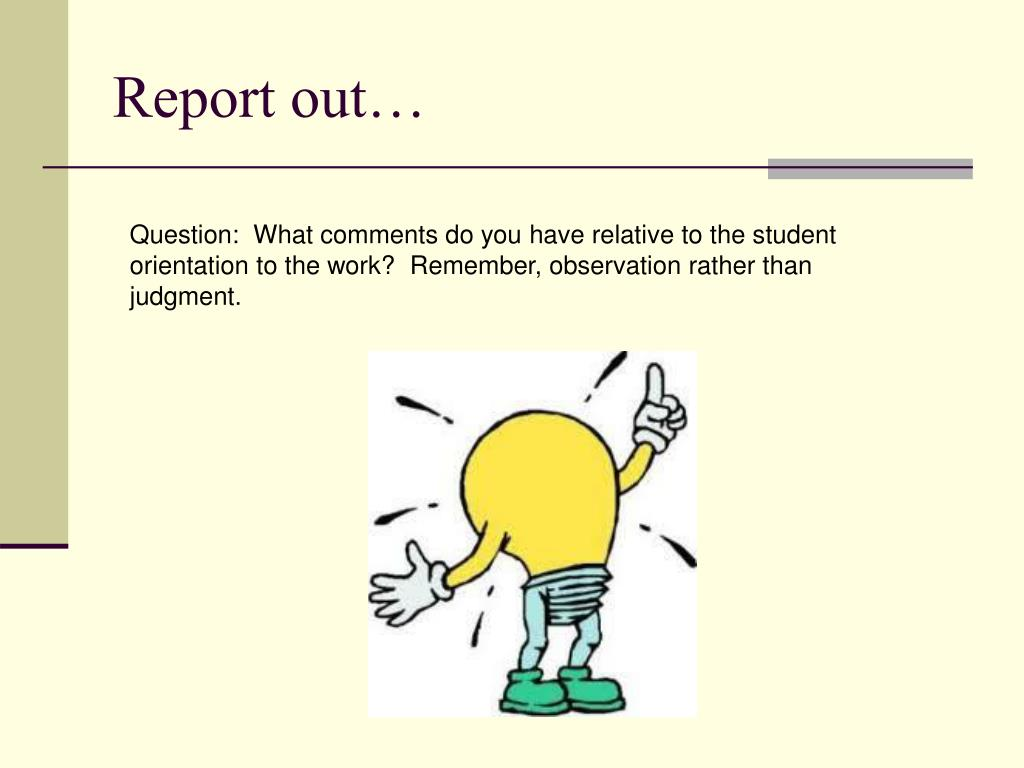 Report out…