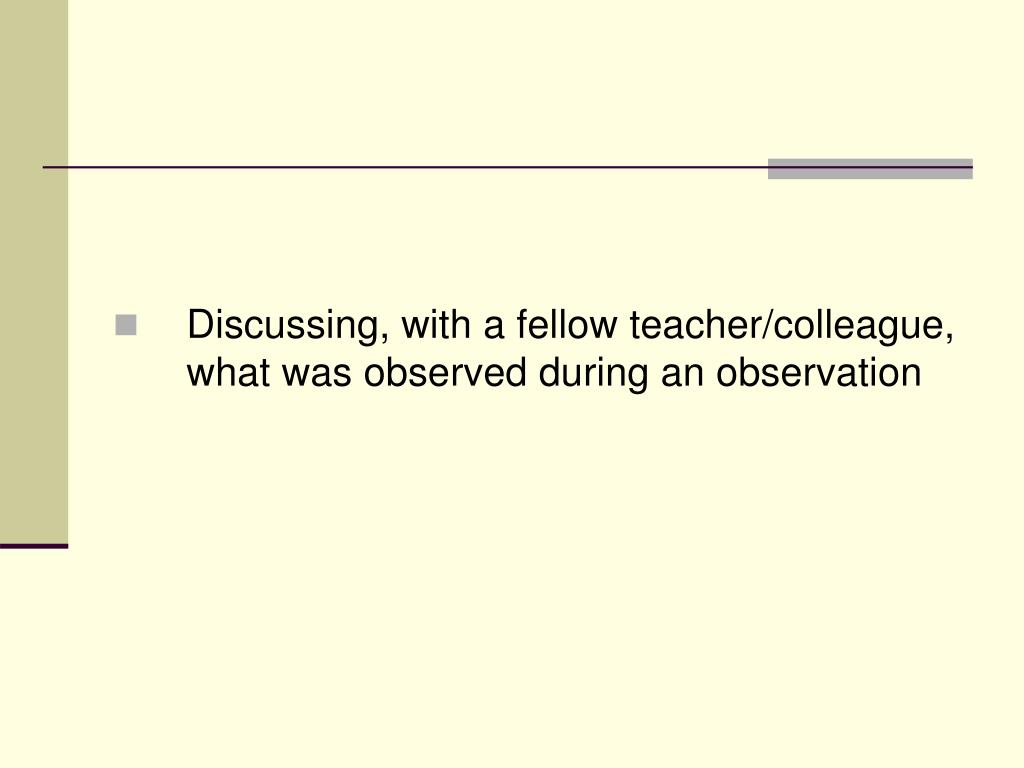 Discussing, with a fellow teacher/colleague, what was observed during an observation