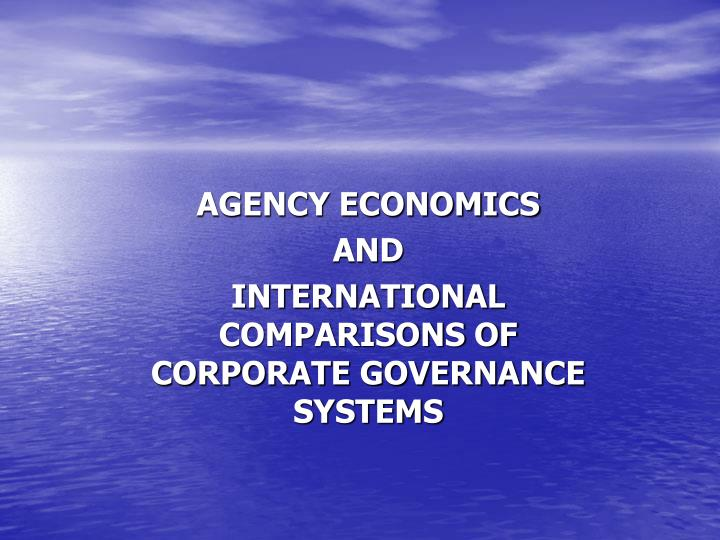 Agency economics and international comparisons of corporate governance systems l.jpg