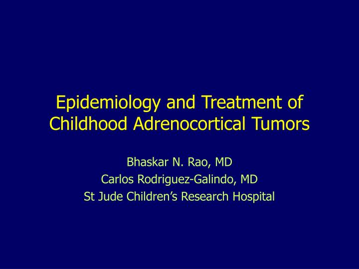 Epidemiology and treatment of childhood adrenocortical tumors l.jpg