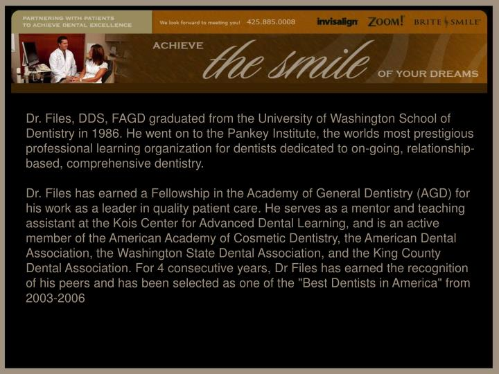 Dr. Files, DDS, FAGD graduated from the University of Washington School of Dentistry in 1986. He wen...